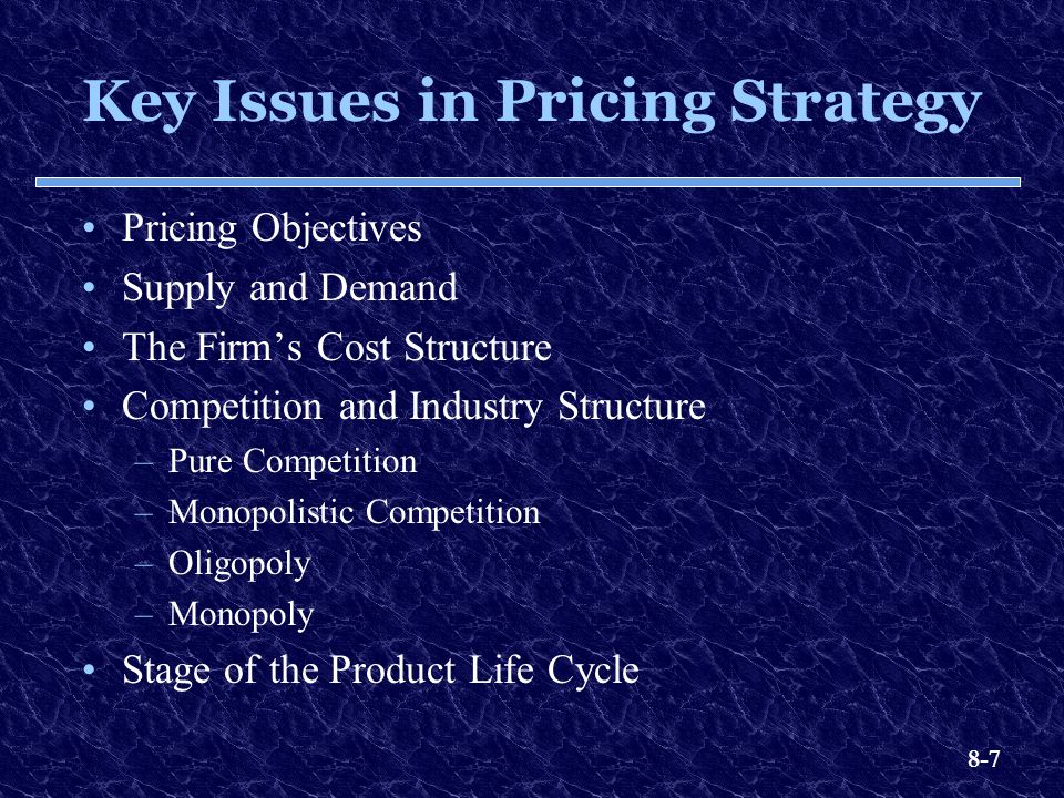 8-7 Key Issues in Pricing Strategy Pricing Objectives Supply and Demand The Firm's Cost Structure Competition and Industry Structure –Pure Competition