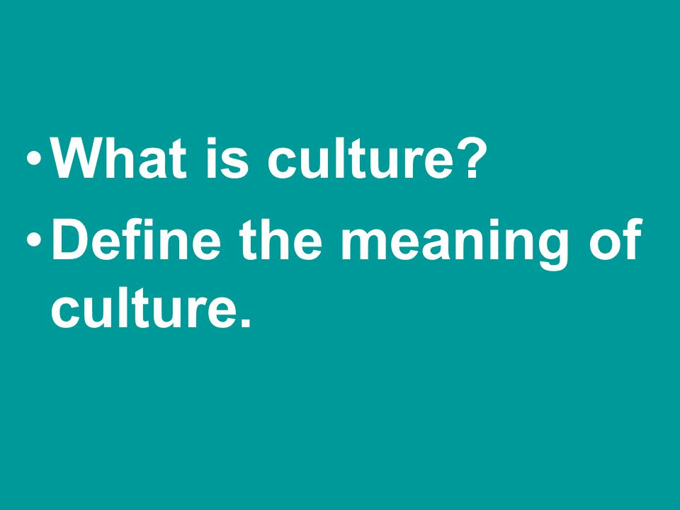 As infants we begin to acquire our culture from those around us - our parents siblings relatives friends teachers The wisdom of the group is passed down from generation to generation.