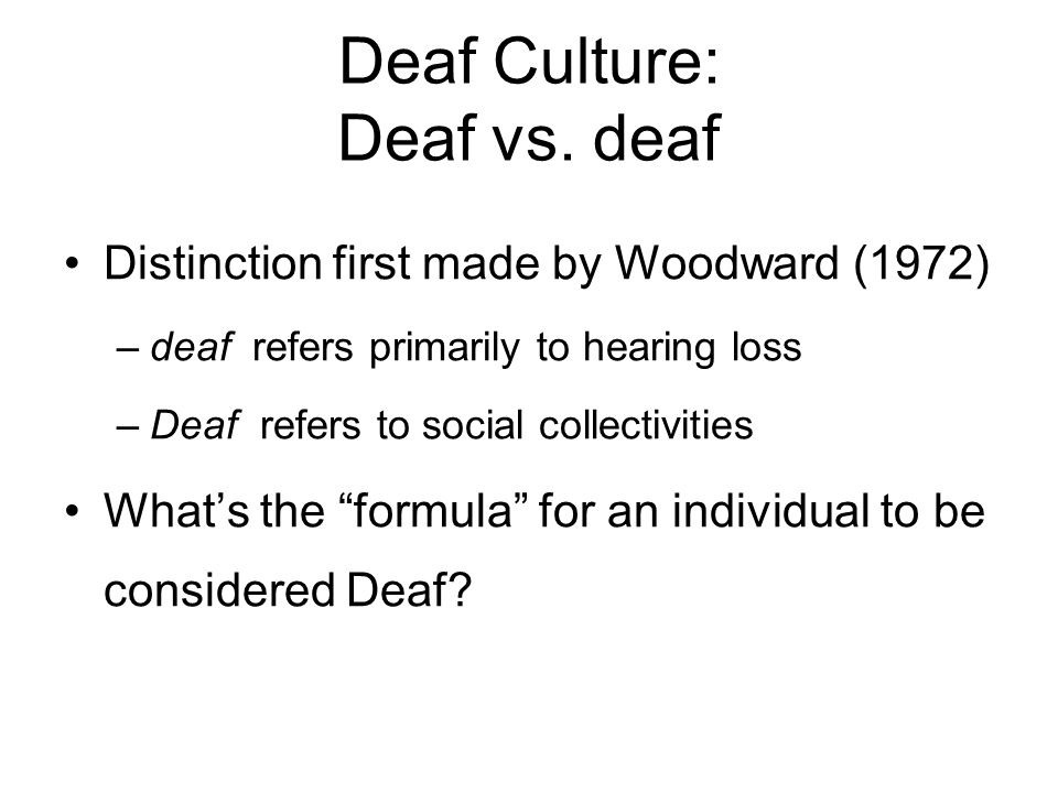 Carl Croneberg, 1965 First to describe Deaf people as a group sharing similar attributes Linguistic minority group Similar issues and everyday problems as the hearing majority Used the term group, not culture