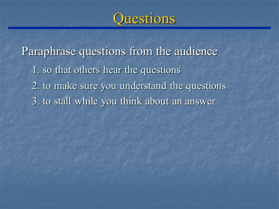 Questions Paraphrase questions from the audience 1.