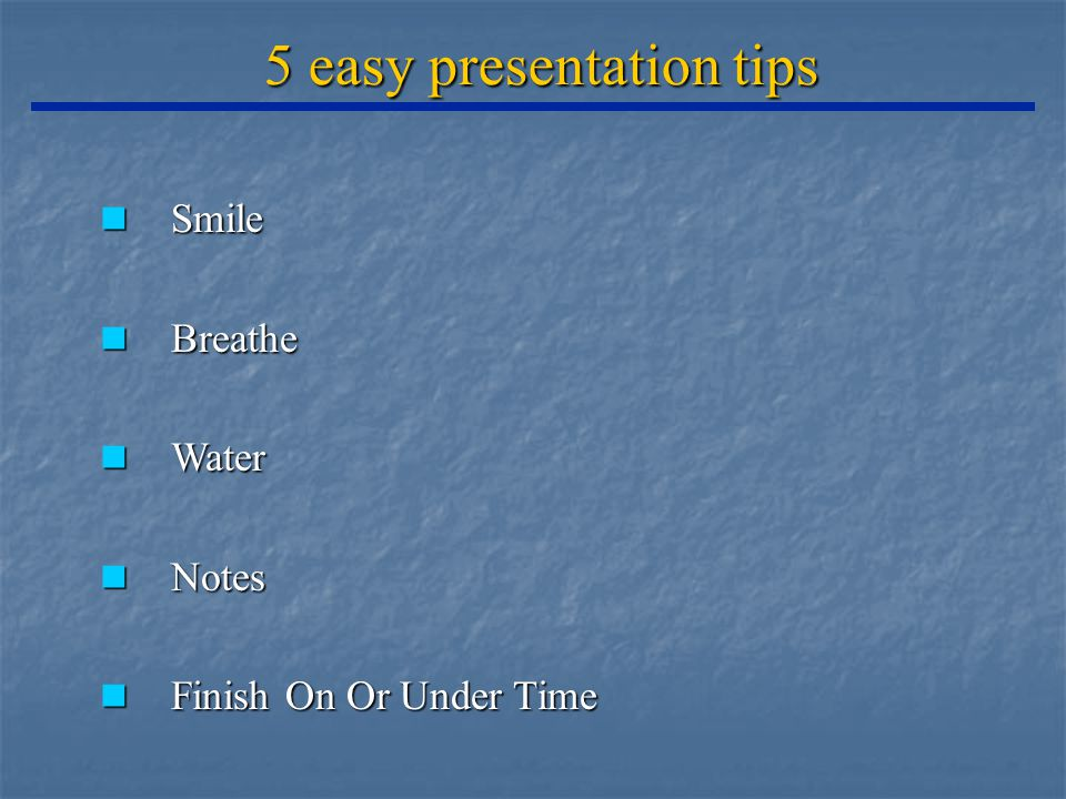 5 easy presentation tips Smile Smile Breathe Breathe Water Water Notes Notes Finish On Or Under Time Finish On Or Under Time
