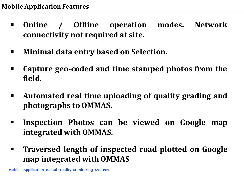 Mobile Application Based Quality Monitoring System Mobile Application Features  Online / Offline operation modes. Network connectivity not required a