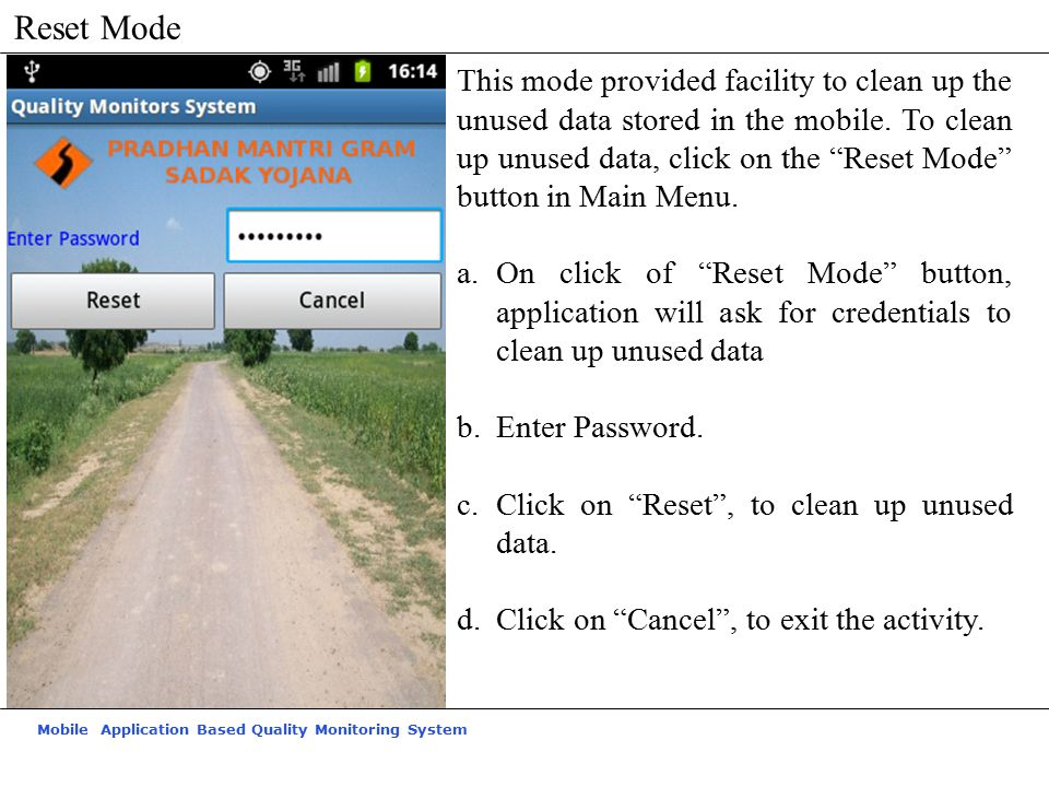 Mobile Application Based Quality Monitoring System Reset Mode This mode provided facility to clean up the unused data stored in the mobile.