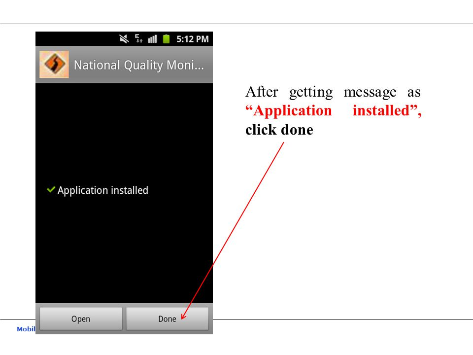 """Mobile Application Based Quality Monitoring System After getting message as """"Application installed"""", click done"""