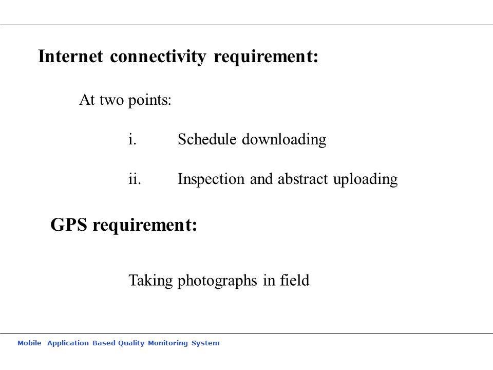 Mobile Application Based Quality Monitoring System Internet connectivity requirement: At two points: i.