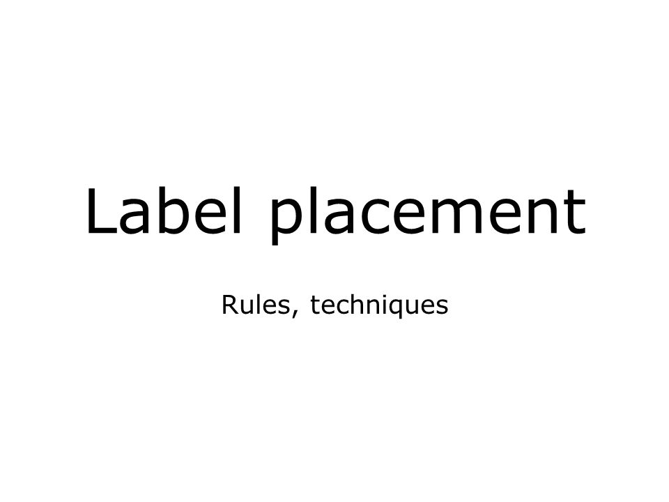 Label placement Rules, techniques