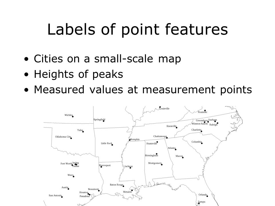 Labels of point features Cities on a small-scale map Heights of peaks Measured values at measurement points