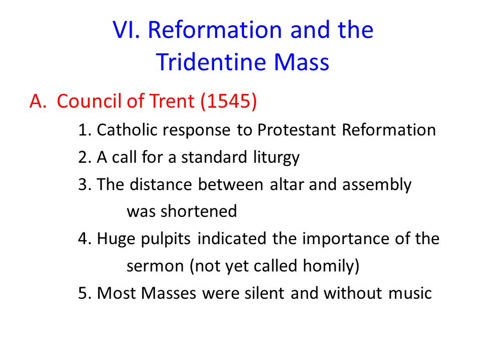 VI.Reformation and the Tridentine Mass A.Council of Trent (1545) 1.