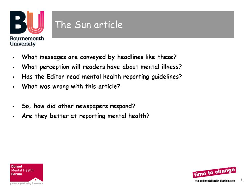 6 The Sun article  What messages are conveyed by headlines like these?  What perception will readers have about mental illness?  Has the Editor rea