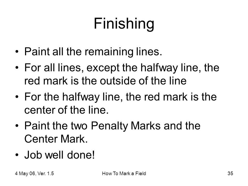 4 May 06, Ver.1.5How To Mark a Field35 Finishing Paint all the remaining lines.