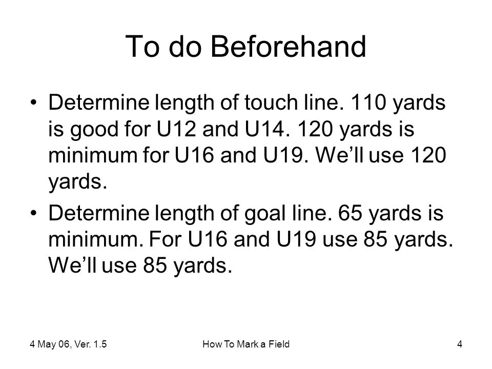 4 May 06, Ver.1.5How To Mark a Field4 To do Beforehand Determine length of touch line.