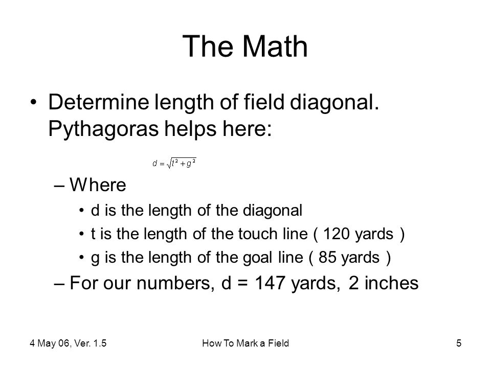 4 May 06, Ver. 1.5How To Mark a Field5 The Math Determine length of field diagonal.