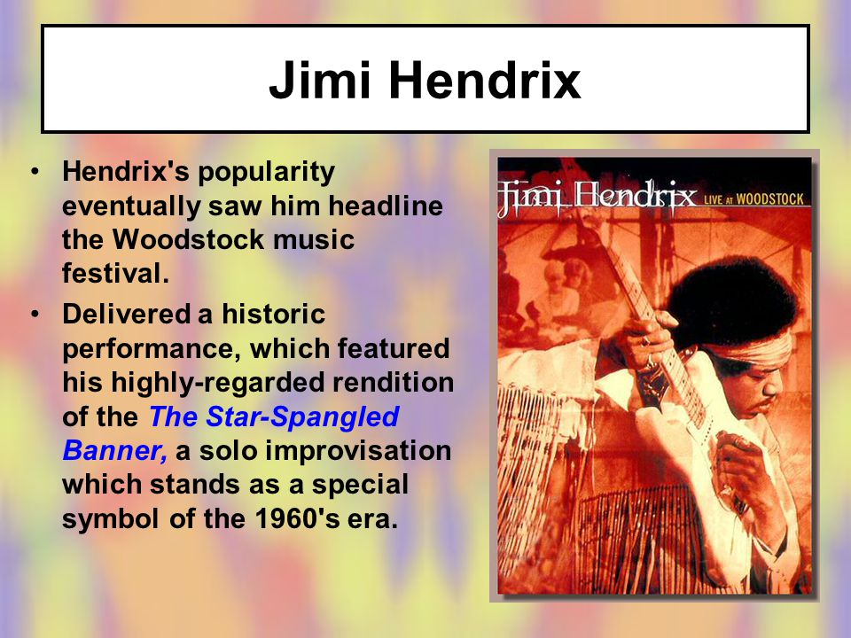 Jimi Hendrix Hendrix s popularity eventually saw him headline the Woodstock music festival.