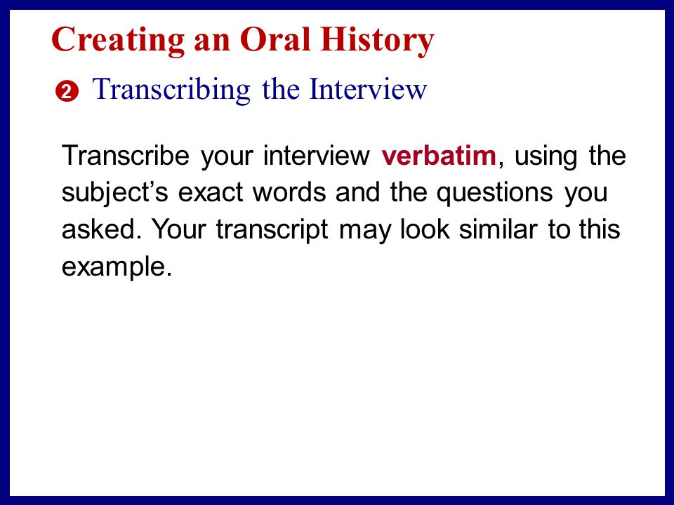 Creating an Oral History 5 Editing and Proofreading Target Skill PUNCTUATING QUOTED MATERIALS When you transcribed the interview or took notes, you may have skipped quotation marks, commas, and other punctuation.