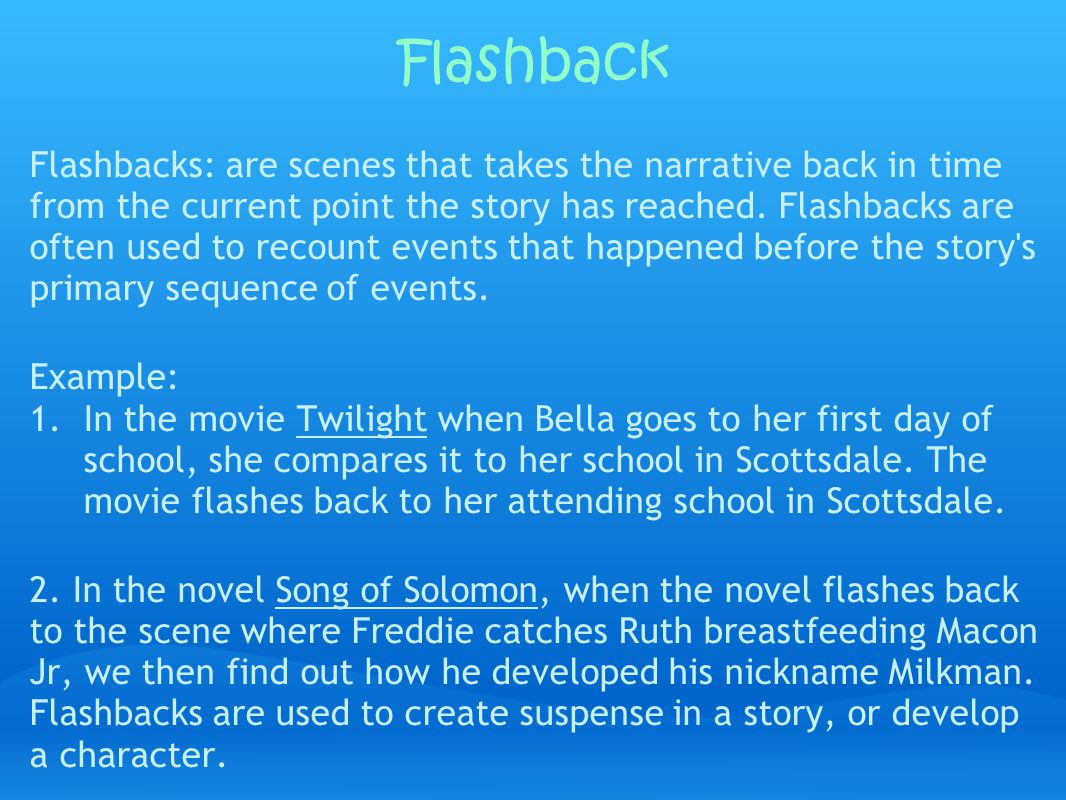 Flashback Flashbacks: are scenes that takes the narrative back in time from the current point the story has reached.