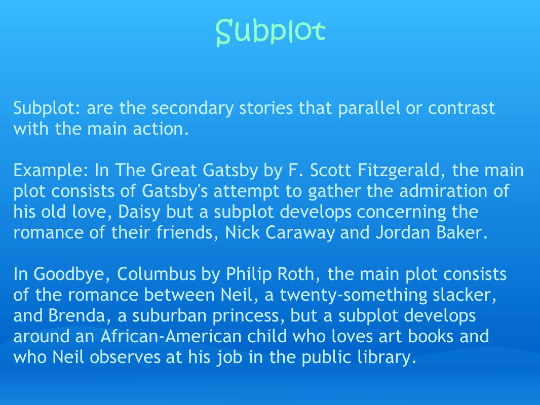 Subplot Subplot: are the secondary stories that parallel or contrast with the main action.
