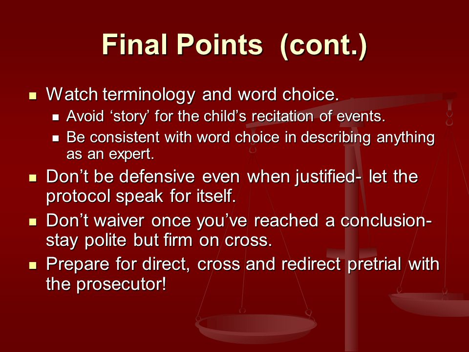 Final Points (cont.) Watch terminology and word choice.