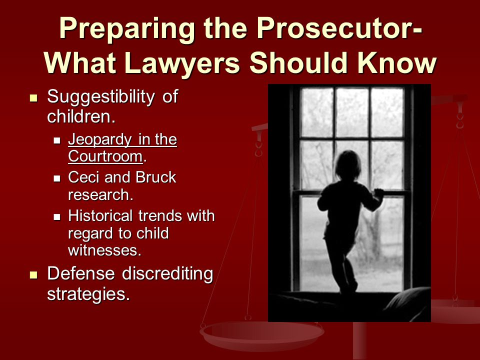 Preparing the Prosecutor- What Lawyers Should Know Suggestibility of children.
