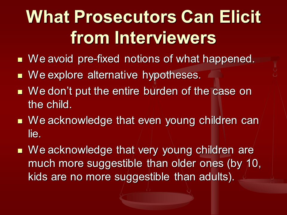 What Prosecutors Can Elicit from Interviewers We avoid pre-fixed notions of what happened.