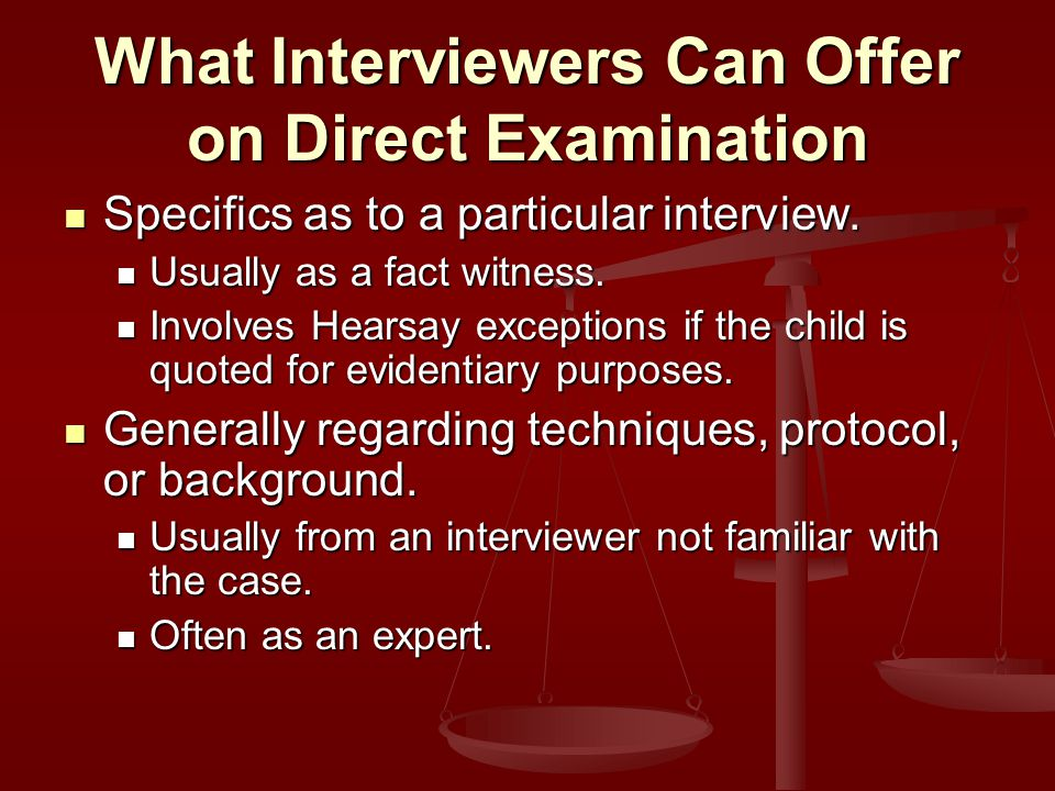 What Interviewers Can Offer on Direct Examination Specifics as to a particular interview.