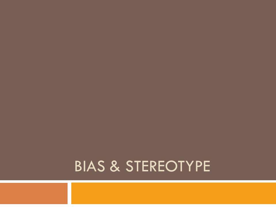 BIAS & STEREOTYPE
