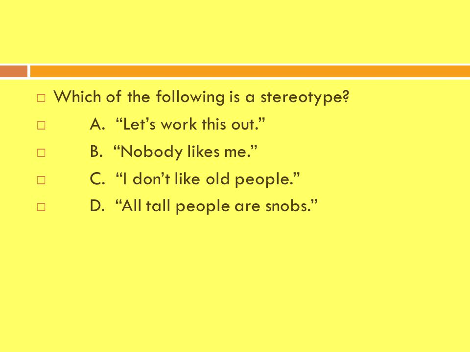  Which of the following is a stereotype.  A. Let's work this out.  B.