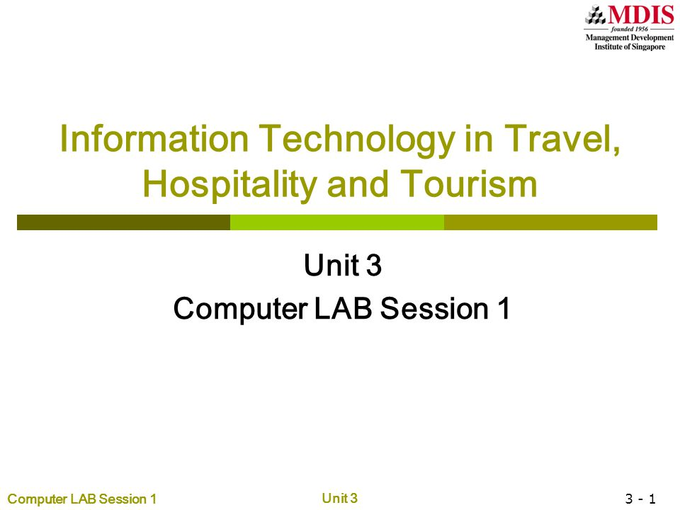 Computer LAB Session 1 Unit 3 3 - 1 Information Technology in Travel, Hospitality and Tourism Unit 3 Computer LAB Session 1