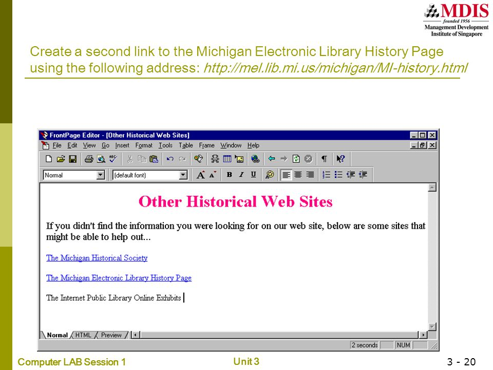 Computer LAB Session 1 Unit 3 3 - 20 Create a second link to the Michigan Electronic Library History Page using the following address: http://mel.lib.