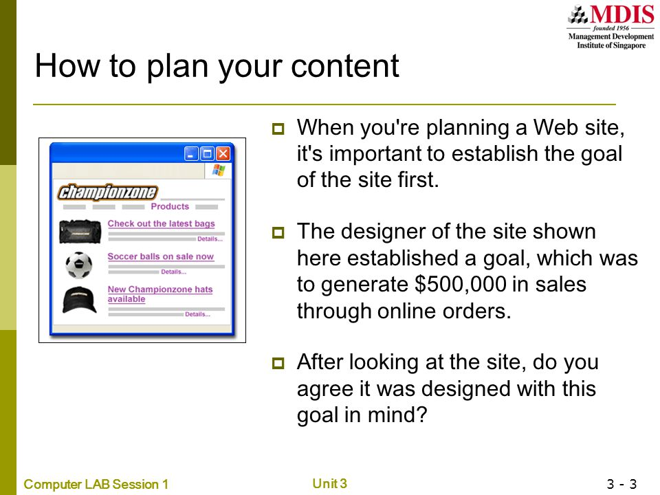 Computer LAB Session 1 Unit 3 3 - 3 How to plan your content  When you're planning a Web site, it's important to establish the goal of the site first