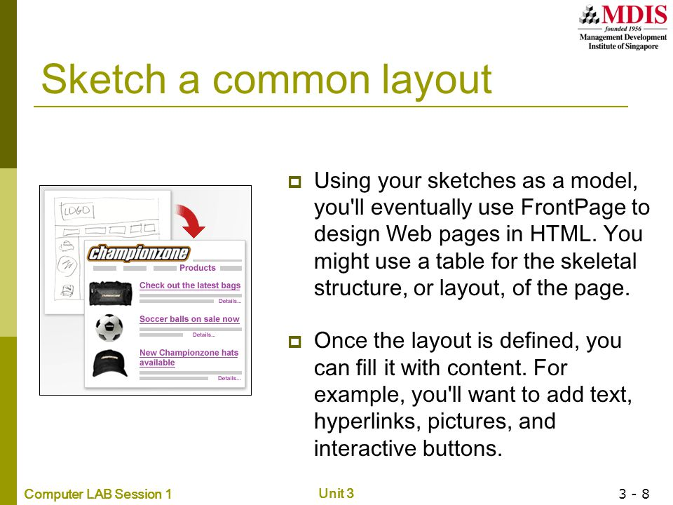 Computer LAB Session 1 Unit 3 3 - 8 Sketch a common layout  Using your sketches as a model, you'll eventually use FrontPage to design Web pages in HT