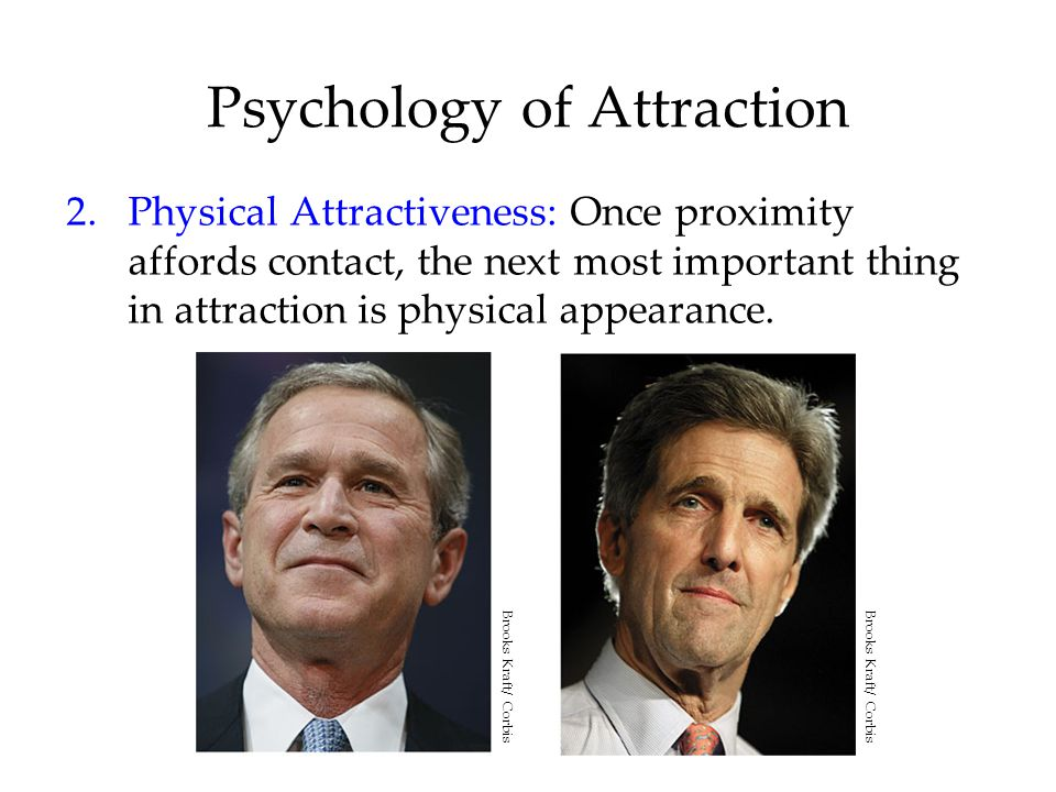 Psychology of Attraction 2.Physical Attractiveness: Once proximity affords contact, the next most important thing in attraction is physical appearance
