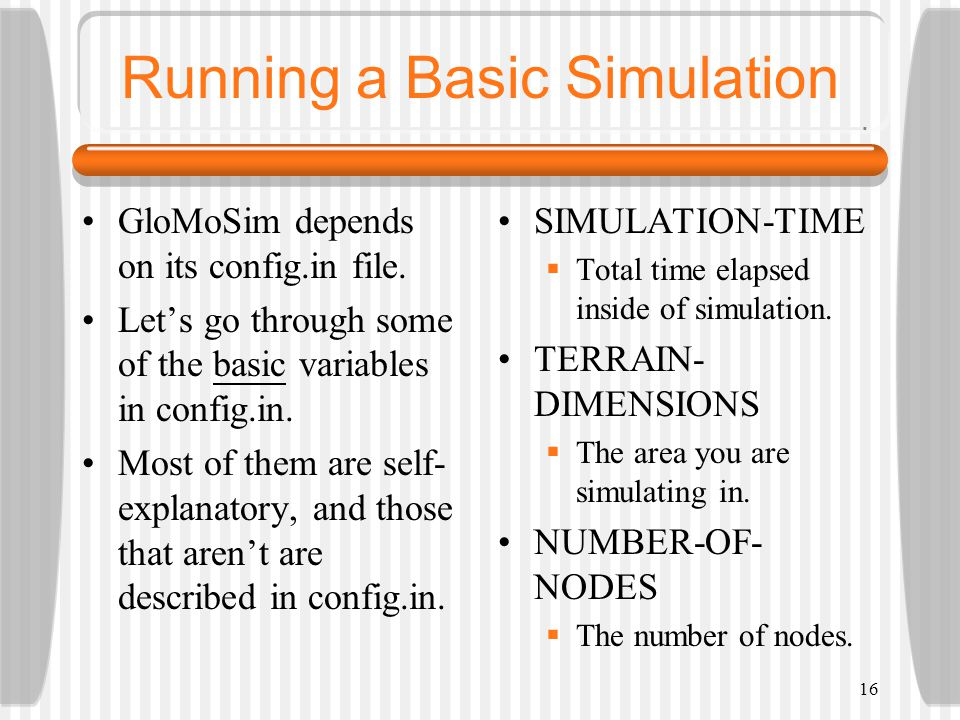 Running a Basic Simulation GloMoSim depends on its config.in file.
