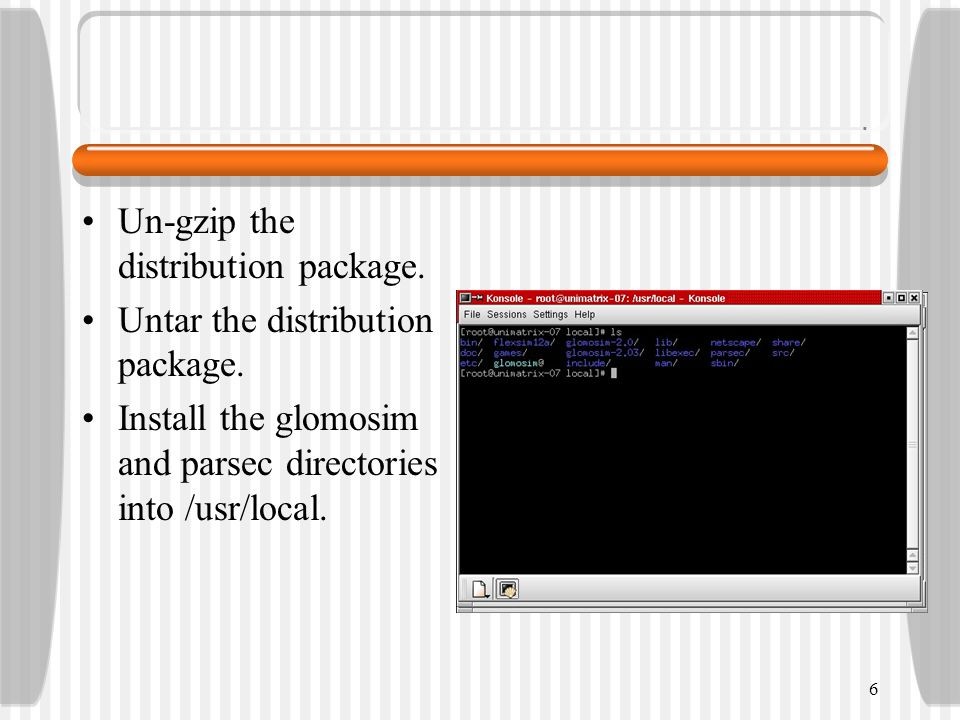 Un-gzip the distribution package. Untar the distribution package.