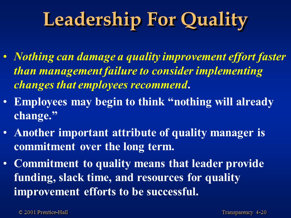 Transparency 4-20 © 2001 Prentice-Hall Leadership For Quality Nothing can damage a quality improvement effort faster than management failure to consid