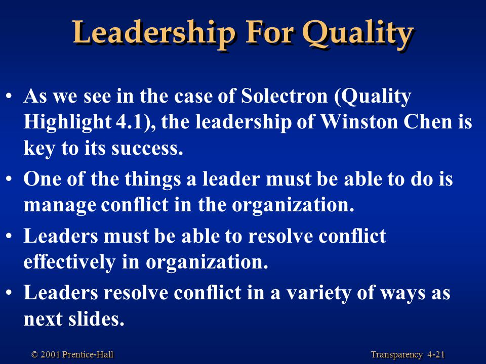 Transparency 4-21 © 2001 Prentice-Hall Leadership For Quality As we see in the case of Solectron (Quality Highlight 4.1), the leadership of Winston Ch