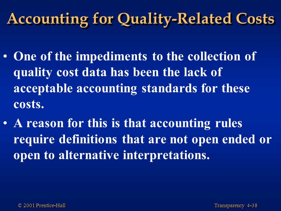 Transparency 4-38 © 2001 Prentice-Hall Accounting for Quality-Related Costs One of the impediments to the collection of quality cost data has been the