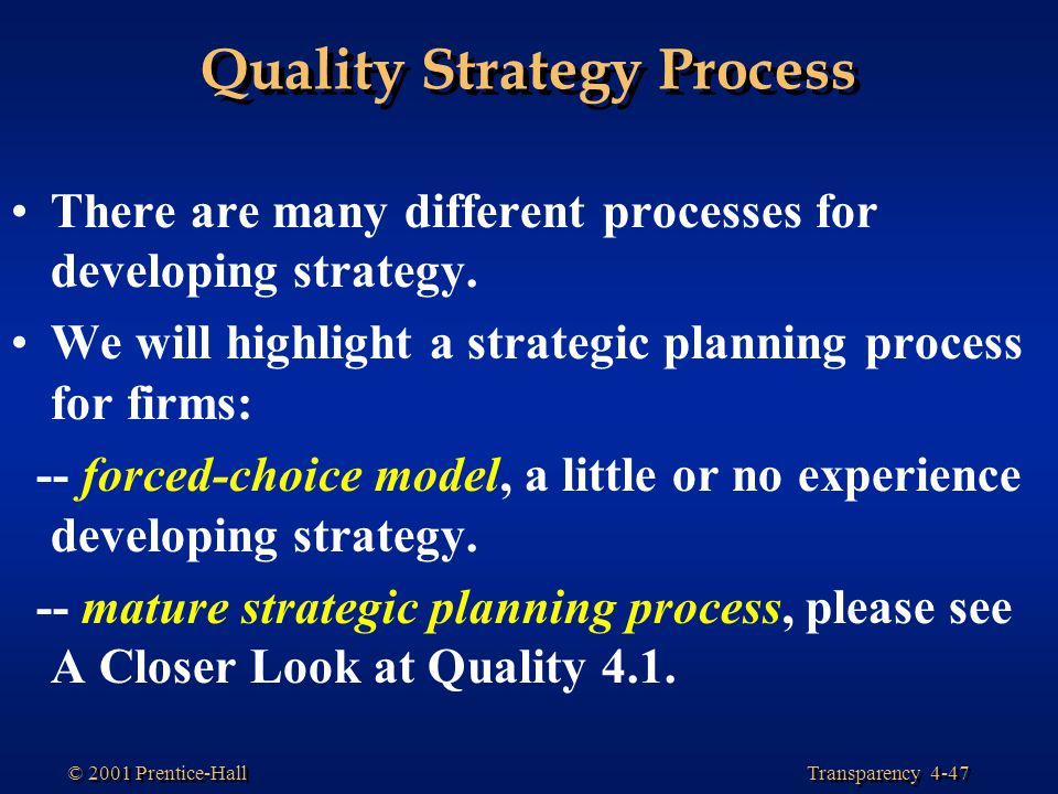 Transparency 4-47 © 2001 Prentice-Hall Quality Strategy Process There are many different processes for developing strategy. We will highlight a strate