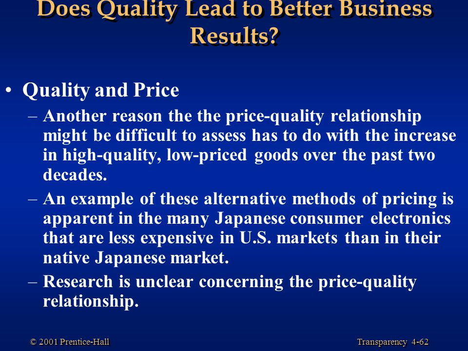 Transparency 4-62 © 2001 Prentice-Hall Does Quality Lead to Better Business Results? Quality and Price –Another reason the the price-quality relations