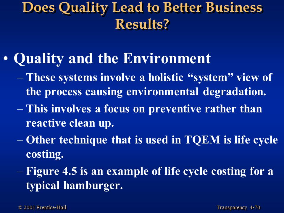 """Transparency 4-70 © 2001 Prentice-Hall Does Quality Lead to Better Business Results? Quality and the Environment –These systems involve a holistic """"sy"""