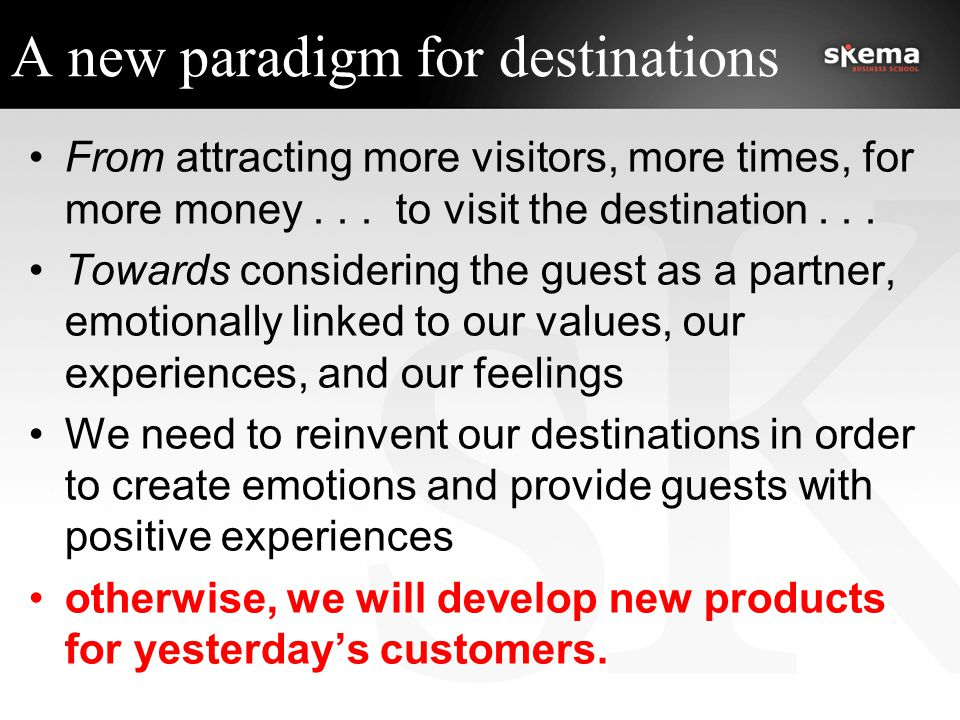 A new paradigm for destinations From attracting more visitors, more times, for more money...
