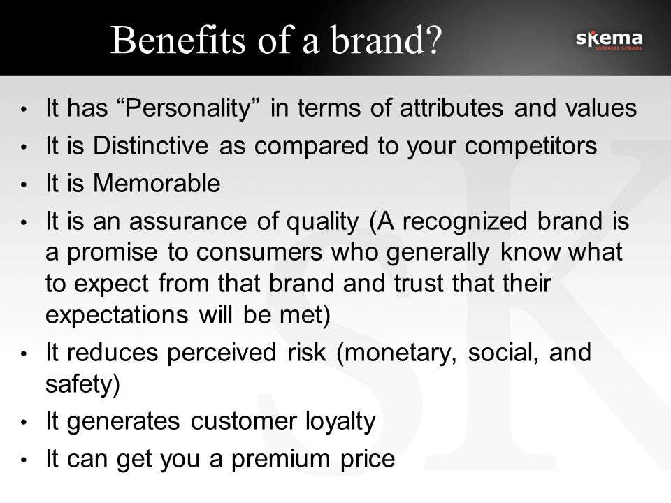 Benefits of a brand.