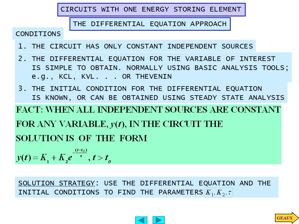1. THE CIRCUIT HAS ONLY CONSTANT INDEPENDENT SOURCES THE DIFFERENTIAL EQUATION APPROACH CIRCUITS WITH ONE ENERGY STORING ELEMENT CONDITIONS 2. THE DIF