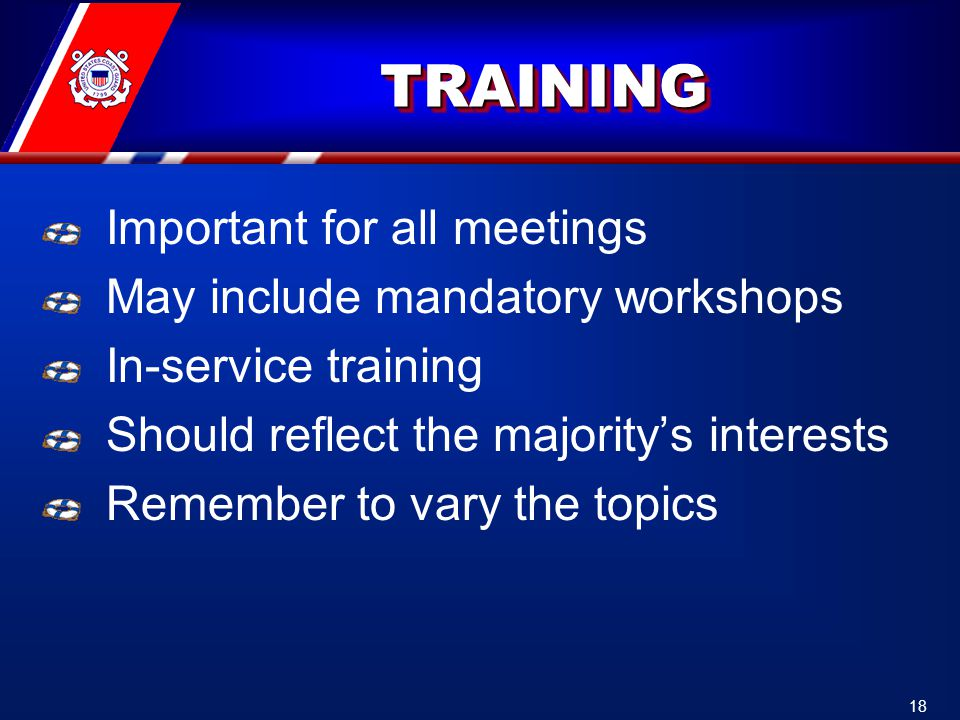 TRAININGTRAINING Important for all meetings May include mandatory workshops In-service training Should reflect the majority's interests Remember to vary the topics 18