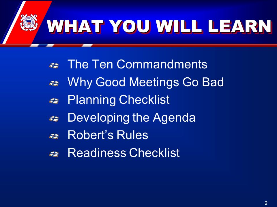 WHAT YOU WILL LEARN The Ten Commandments Why Good Meetings Go Bad Planning Checklist Developing the Agenda Robert's Rules Readiness Checklist 2