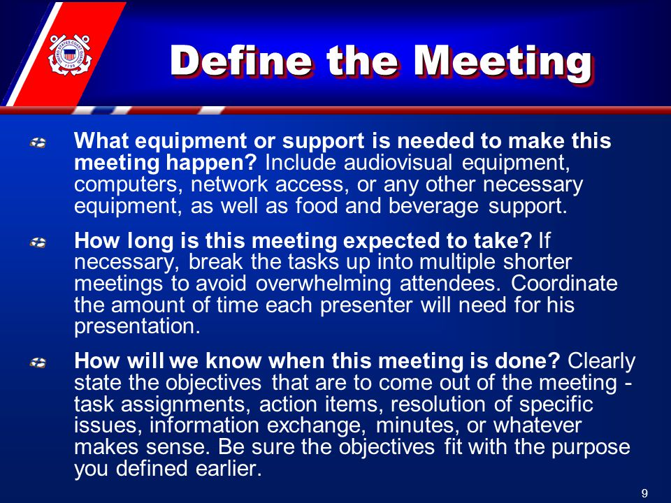 Define the Meeting What equipment or support is needed to make this meeting happen.