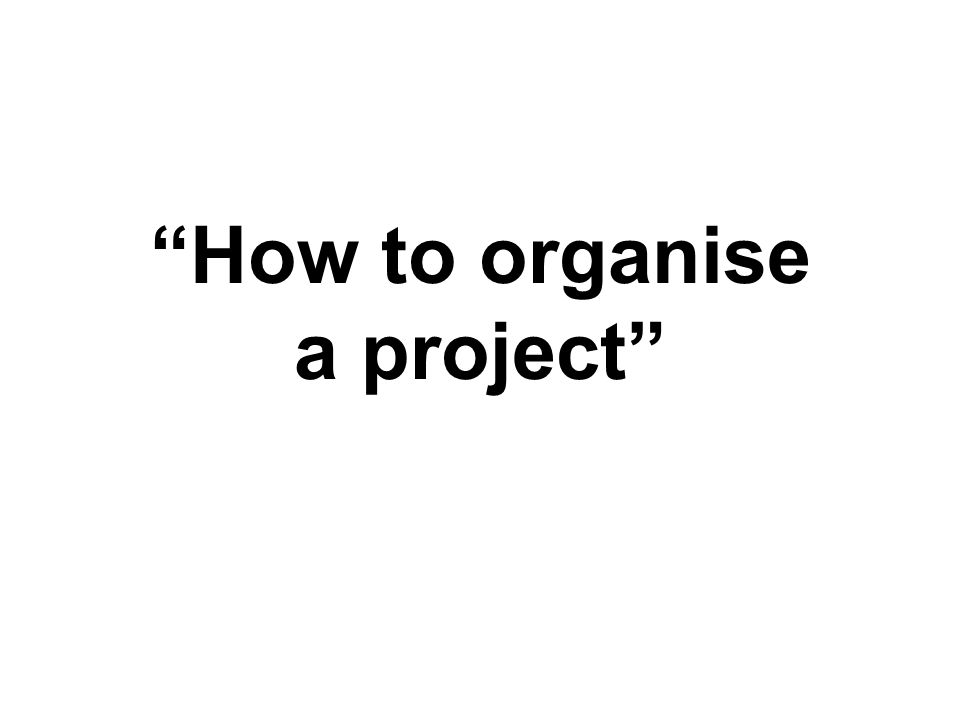 """How to organise a project"""
