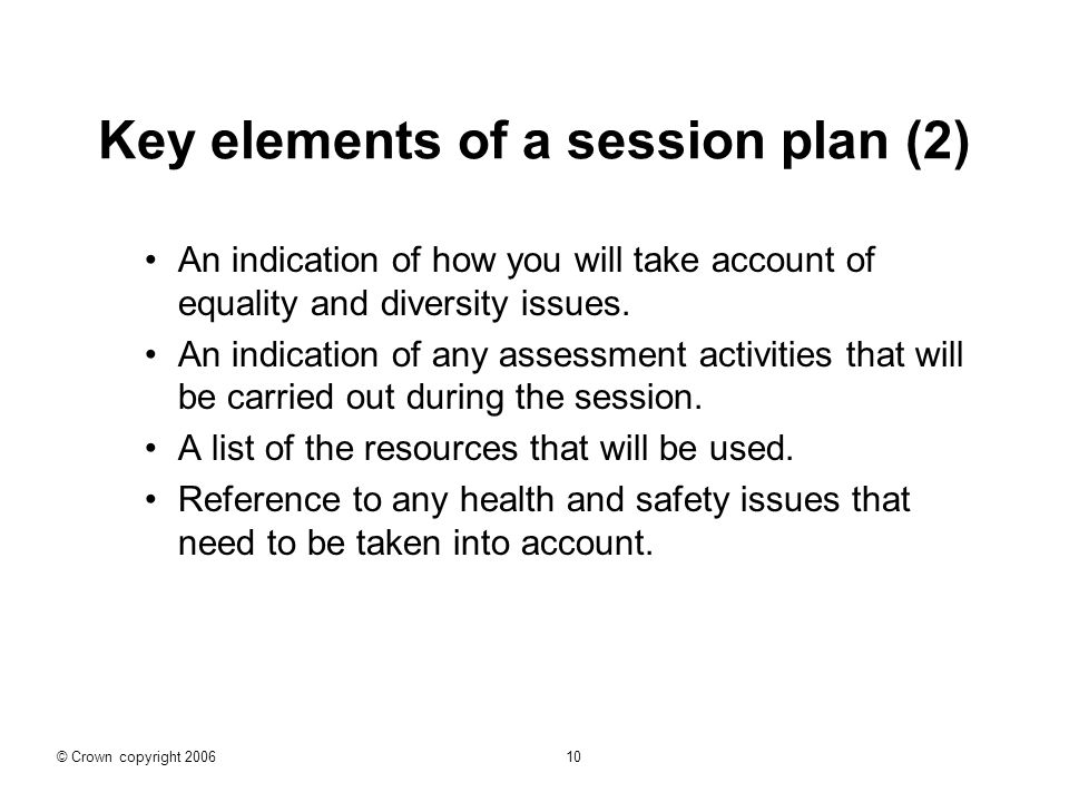 Key elements of a session plan (2) An indication of how you will take account of equality and diversity issues.