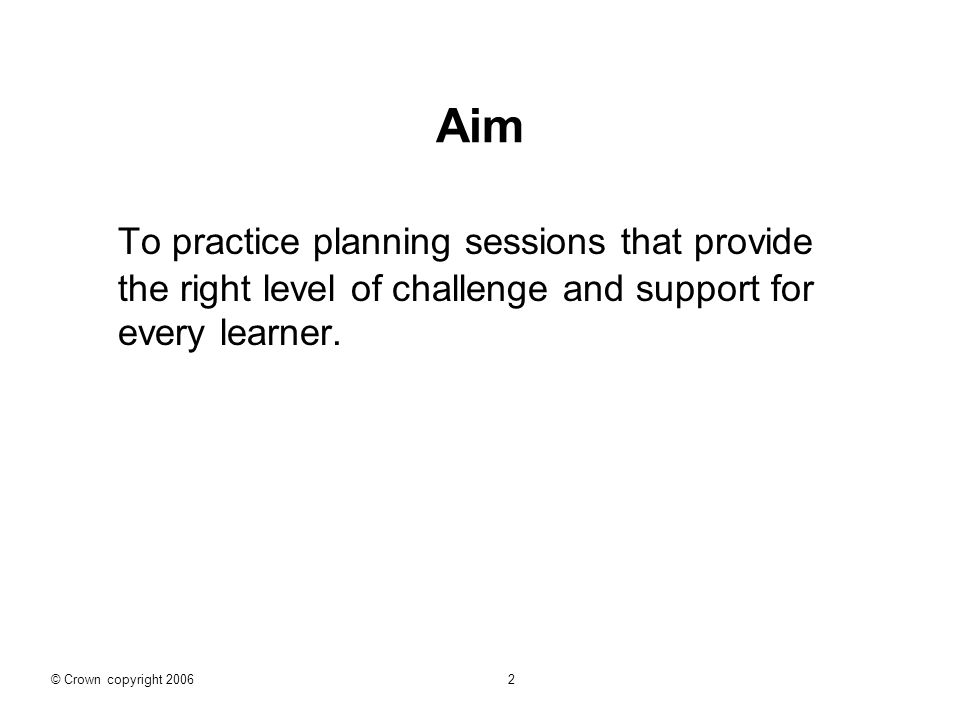 Aim To practice planning sessions that provide the right level of challenge and support for every learner.