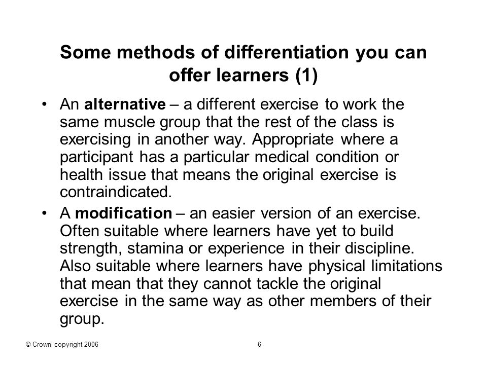 Some methods of differentiation you can offer learners (1) An alternative – a different exercise to work the same muscle group that the rest of the class is exercising in another way.