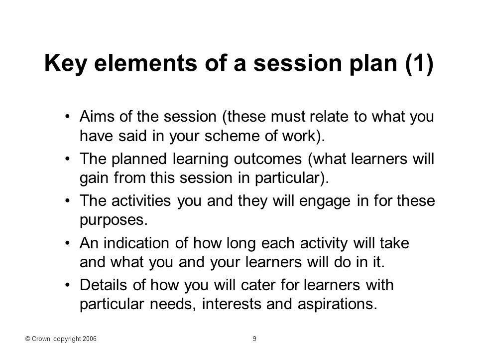 Key elements of a session plan (1) Aims of the session (these must relate to what you have said in your scheme of work).